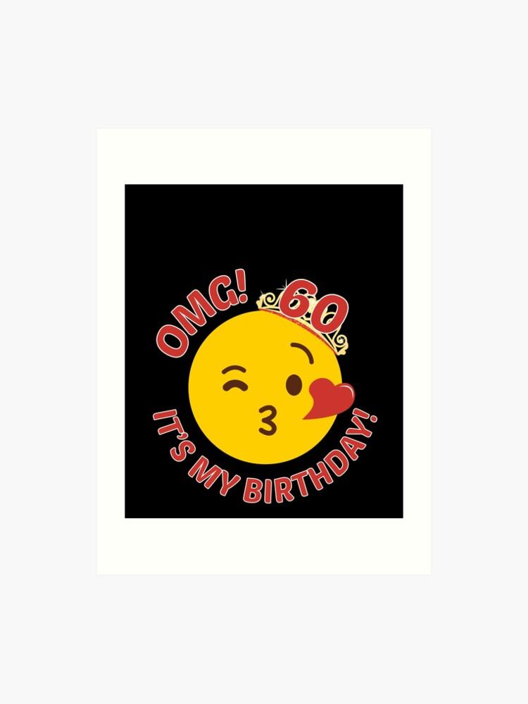 OMG Its My Birthday Cute Princess Emoji 60th Bday Art Print