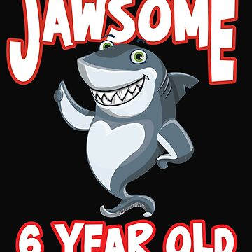 6th Birthday Funny Design - Jawsome 6 Year Old  by kudostees