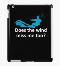 Do I miss the wind too? iPad Case/Skin