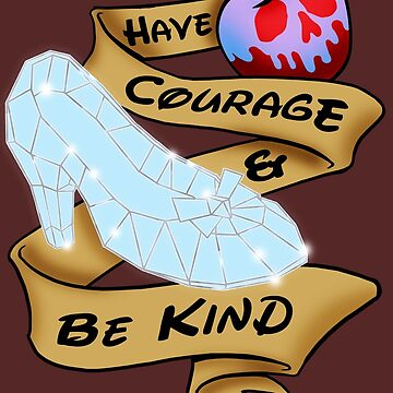 Have Courage And Be Kind by igotashirt4u