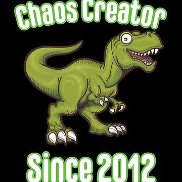 6th Birthday Funny Design - Chaos Creator Since 2012 by kudostees