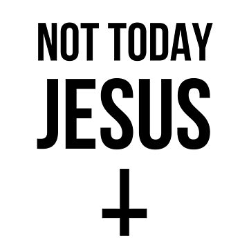 Not Today Jesus - Satanic Atheist Christian by SpaceWarDesigns