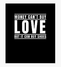 Money Can't Buy Love But It Can Buy Shoes Shoe Joke T-Shirt Photographic Print