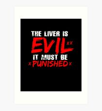 The Liver Is Evil It Must Be Punished Drinking Drinkers Tee Art Print