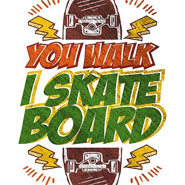 Skateboarding - You Walk I Skateboard Gift by studio-gj