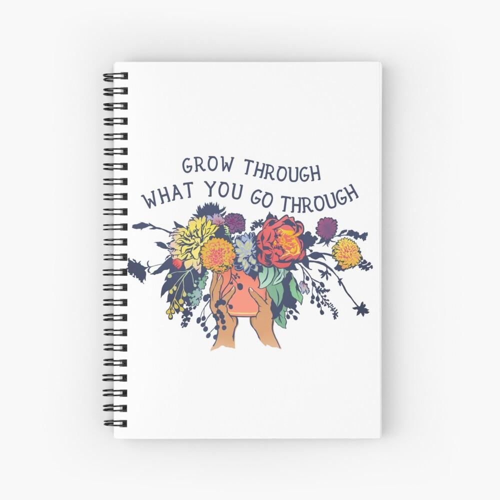 Grow Through What You Go Through Spiral Notebook