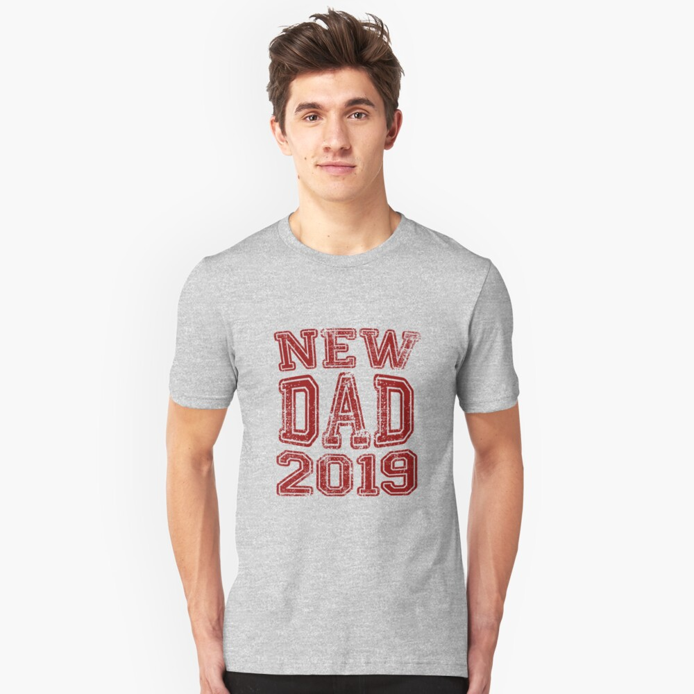 New Dad in 2019 Unisex T-Shirt Front