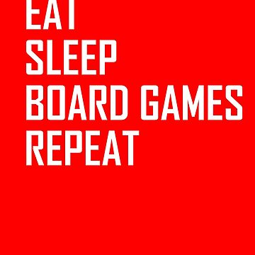 Eat Sleep Board Games Repeat- funny playing board game design by the-elements