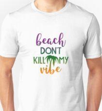 Beach Dont Kill My Vibe - Gift Unisex T-Shirt