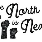 The North is Next (Black) by Chrissy Curtin by Chrissy Curtin