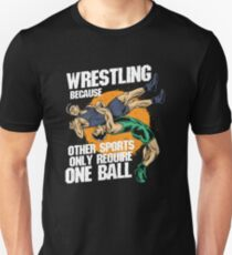 Wrestling Because Other Sports Only Require One Ball Unisex T-Shirt