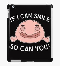 Funny Blobfish Perfect for Fish Lovers If I can smile. So can you. iPad Case/Skin
