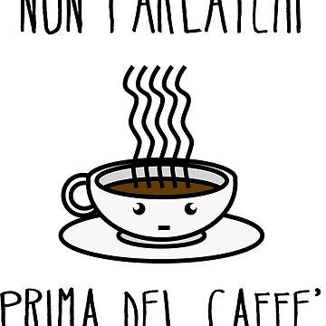 Non parlatemi prima del caffè by PamelaEmme