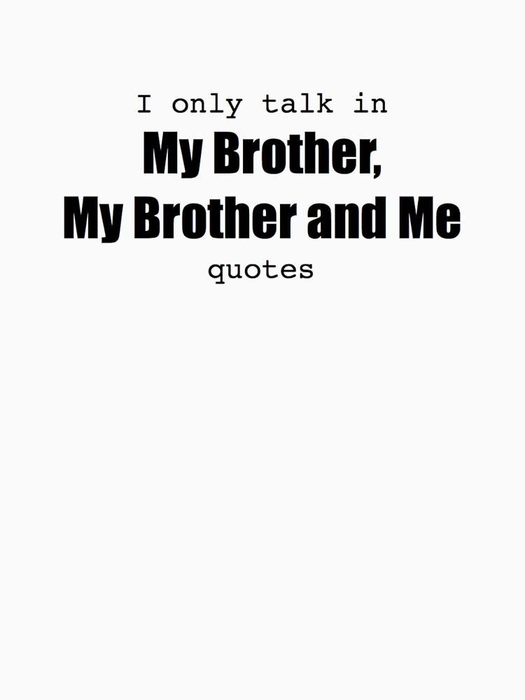 I Only Talk In My Brother My Brother And Me Quotes Womens T Shirt
