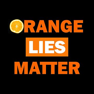 Orange Lies Matter by kathcom