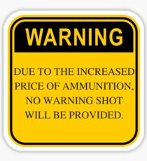 Warning, price of ammunition, 2nd ammendment t-shirt Sticker