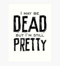 dead and pretty Art Print