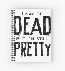 dead and pretty Spiral Notebook