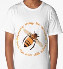 """Busy Little Bee - """"Honey May Be Sweet, But the Bee Still Stings"""" Long T-Shirt"""