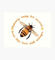 """Busy Little Bee - """"Honey May Be Sweet, But the Bee Still Stings"""" Art Print"""