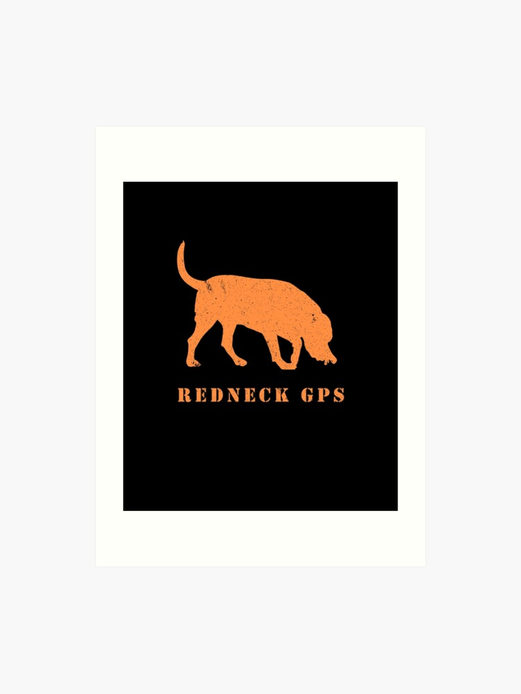 Funny Redneck GPS Hunting Dog Trailer Trash Hunter Tee | Art Print
