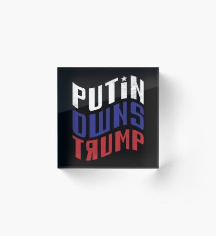 Putin Owns Trump Acrylic Block