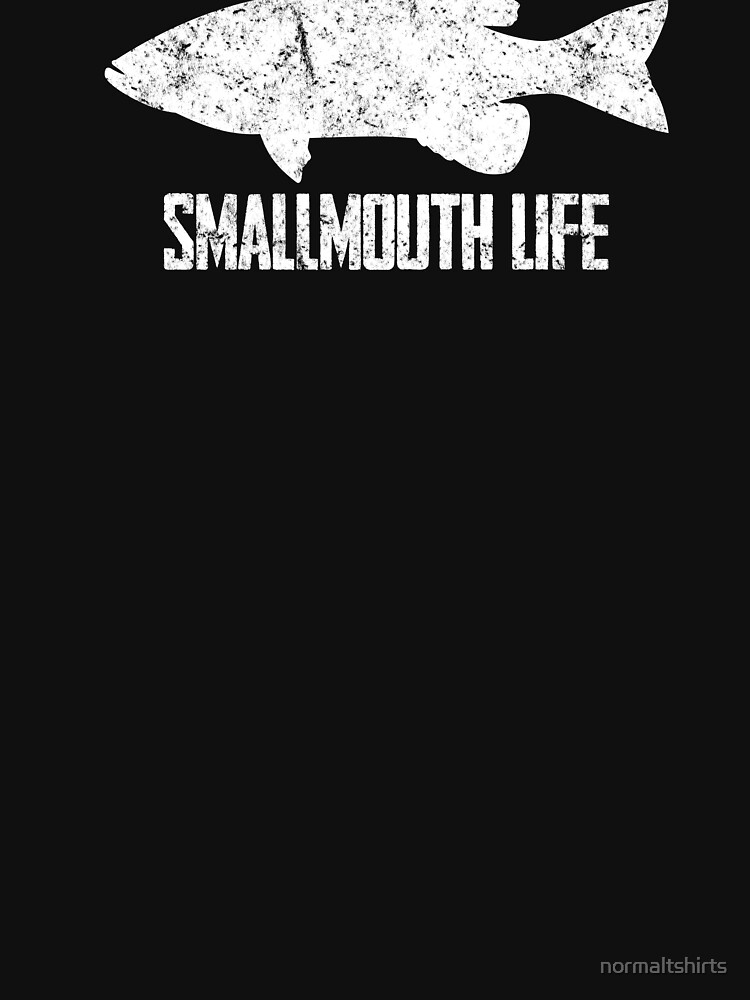 Smallmouth Life Bass Fishing Funny Gift Design by normaltshirts