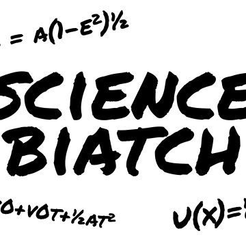 Science Biatch by robotplunger