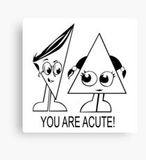 You are acute Canvas Print
