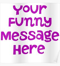 Your funny message here Poster