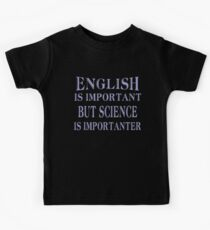 English Is Important But Science Is Importanter  Kids Tee
