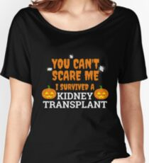 You can't scare me survived a kidney transplant Women's Relaxed Fit T-Shirt