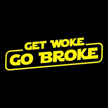 Get Woke Go Broke by fromherotozero