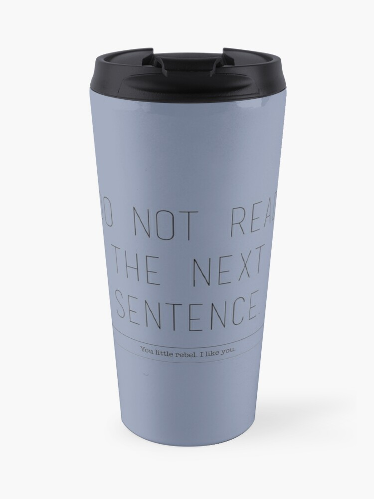 Do not read the next sentence  You little rebel  I like you  | Travel Mug