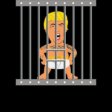 Angry Baby Trump Behind Bars by TomGiantDesigns