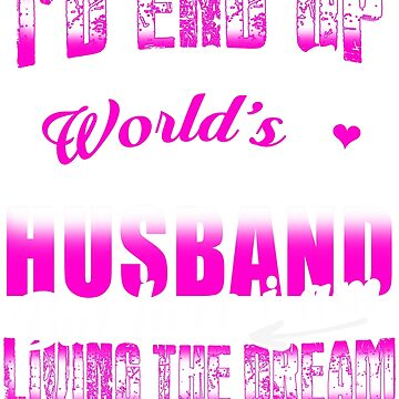 I Never Dreamed I'd End up Marrying a World's Greatest Husband by Adik