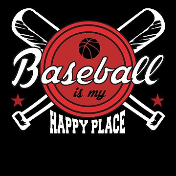 Baseball is My Happy Place  by TeeFactory