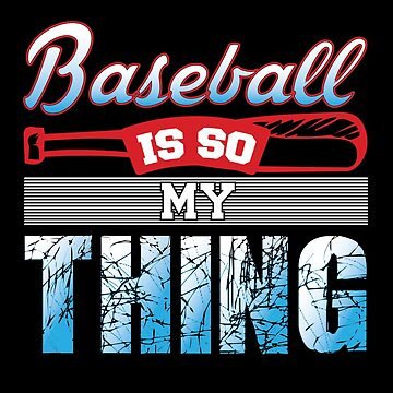 Baseball is so My Thing  by TeeFactory