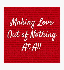 Making love out of nothing at all Photographic Print