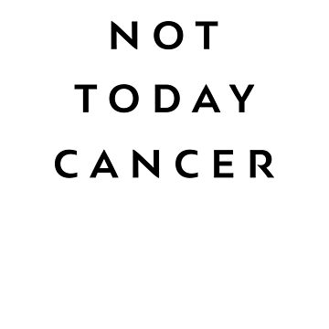 Not Today Cancer, Cancer Patient Survival by santiagodesign
