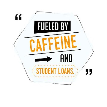 Fueled By Caffeine And Student Loans by stuch75