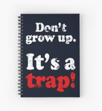 DON'T GROW UP IT'S A TRAP Spiral Notebook