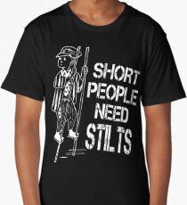 Short People Need Stilts Long T-Shirt
