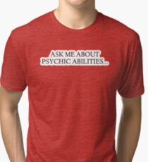 Ask me about Psychic Abilities... Tri-blend T-Shirt