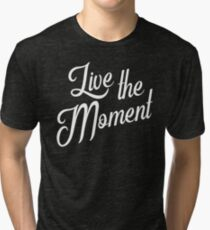 Live the moment - Live the moment Tri-blend T-Shirt