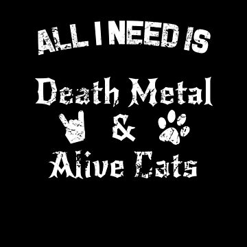 All I need is death metal and alive cats by hadicazvysavaca