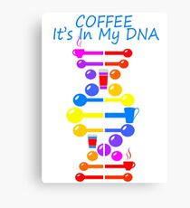 Coffee It's in my DNA Canvas Print