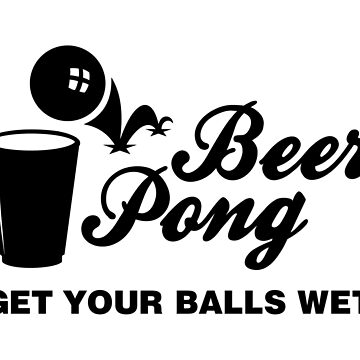 BEER PONG. GET YOUR BALLS WET by SUBGIRL