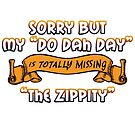 """Do Dah Day"" Totally Missing the ""Zippity"" by ColorfulMystic"