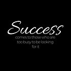 """""""Success comes to those who are too busy to be looking for it"""" - Henry Thoreau (Black version) by Sonof-Deair"""